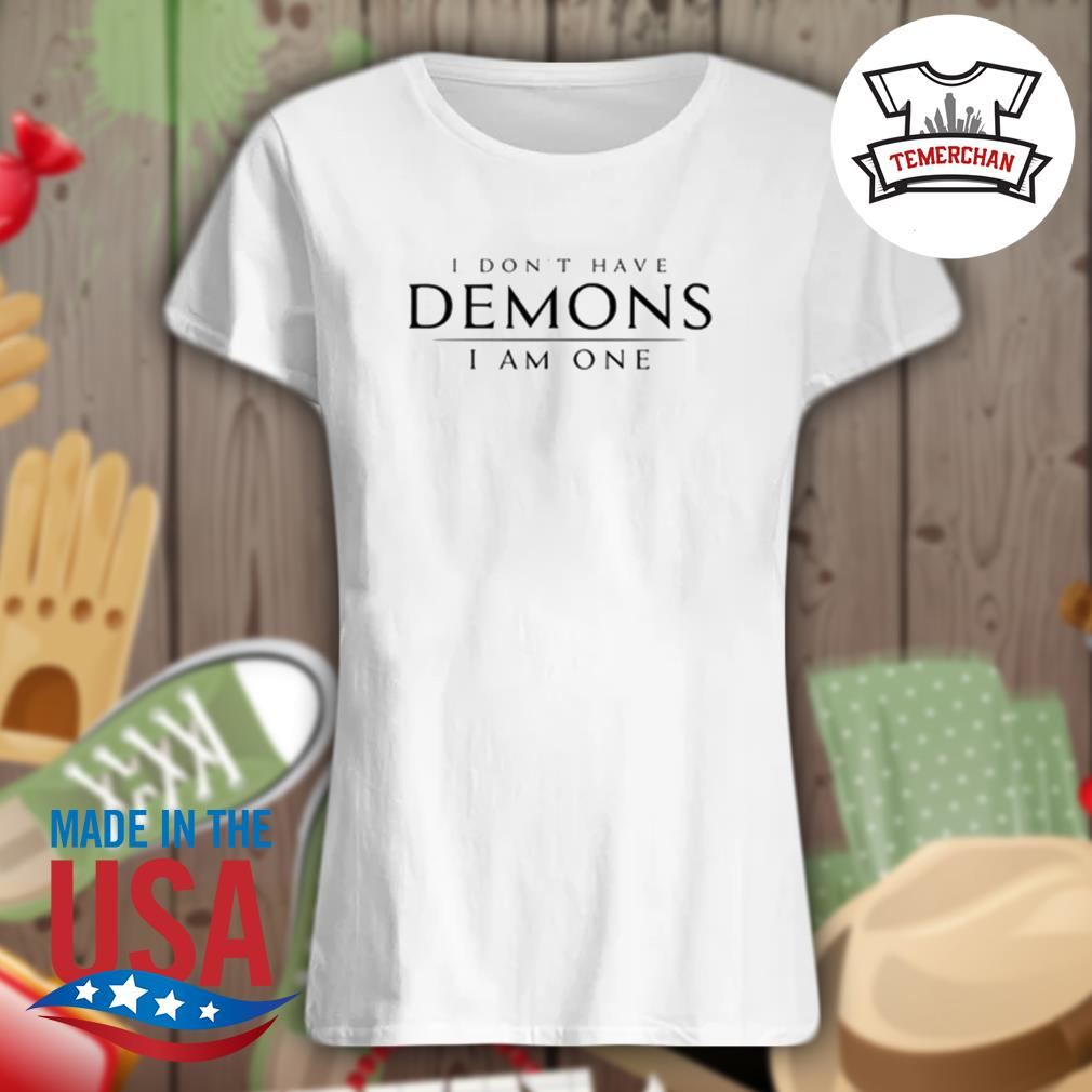 I don't have Demons I am one s Ladies t-shirt