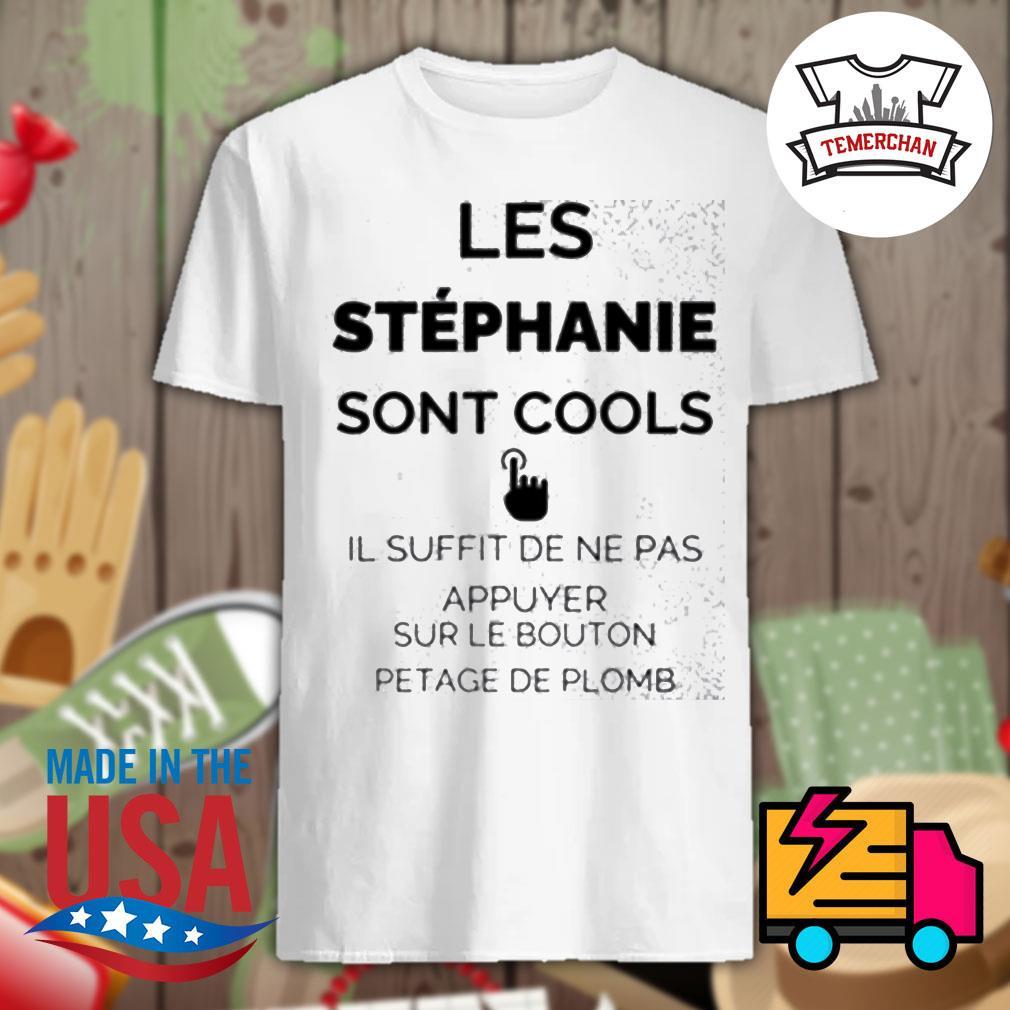 Les stephanie sont cools il suffit de ne pas appuyer sur le bouton petage de plomb shirt