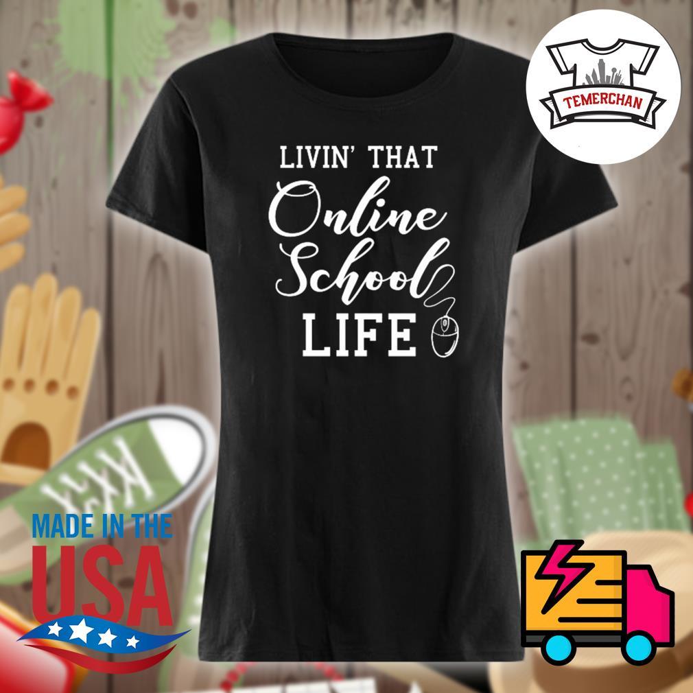 Livin' that online school life s Ladies t-shirt