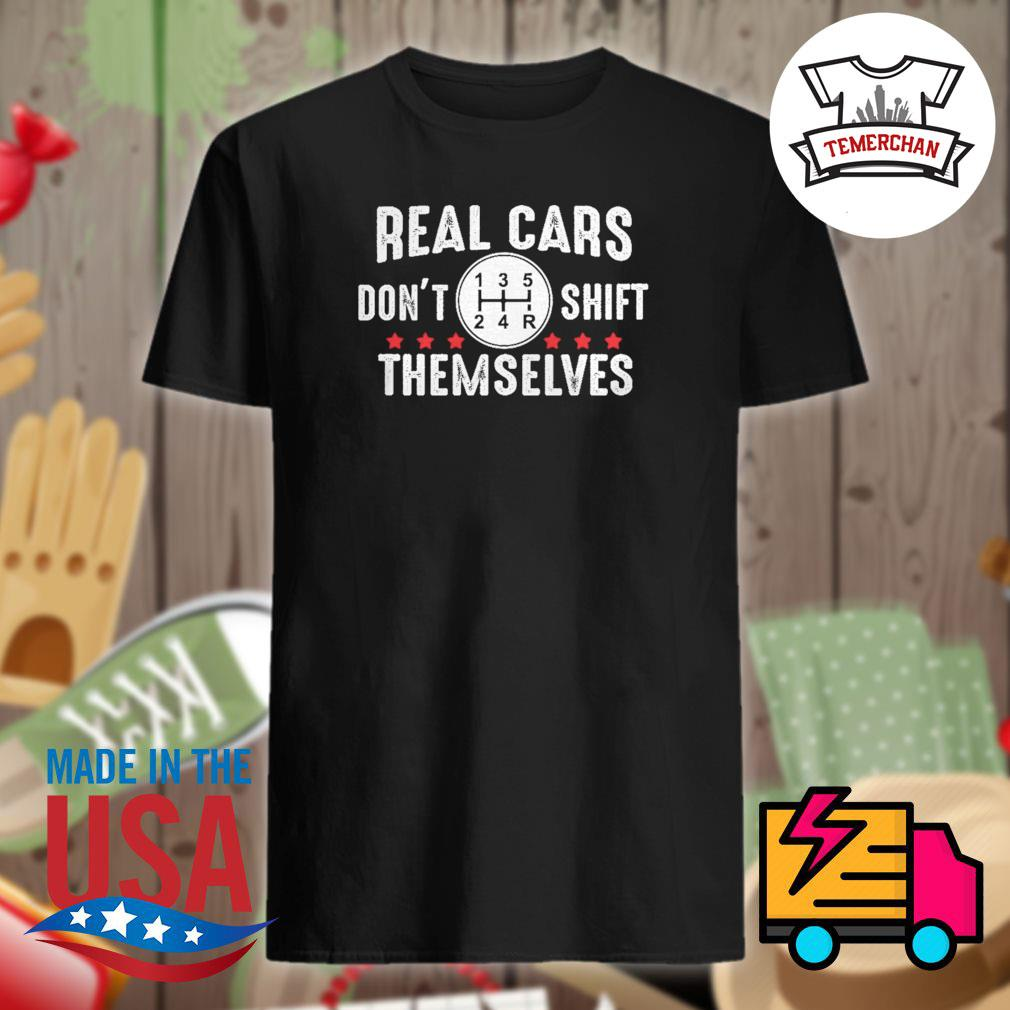 Real cars don't shift themselves shirt