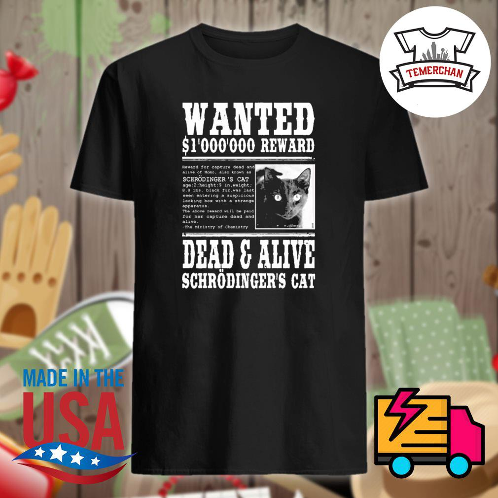 Wanted S1000000 reward dead and alive schrodinger's cat shirt