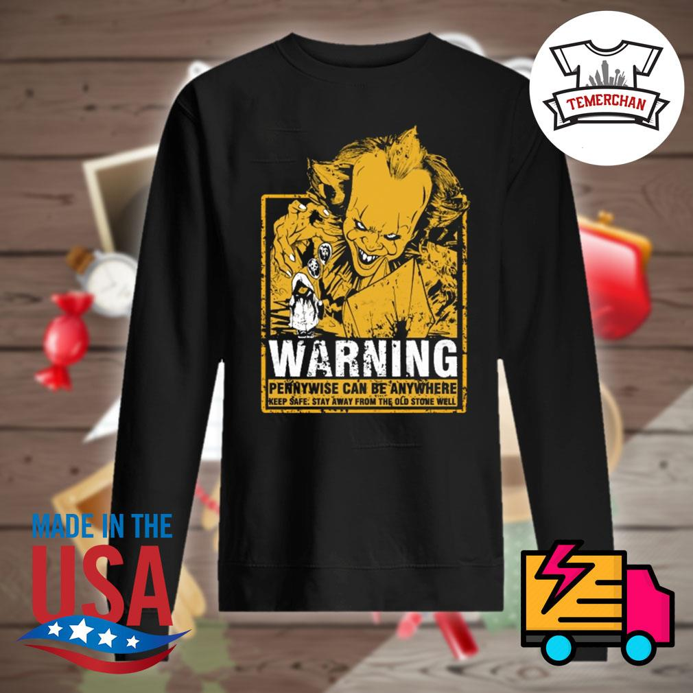 Warning Pennywise can be anywhere keep safe stay away from the old stone well s Sweater