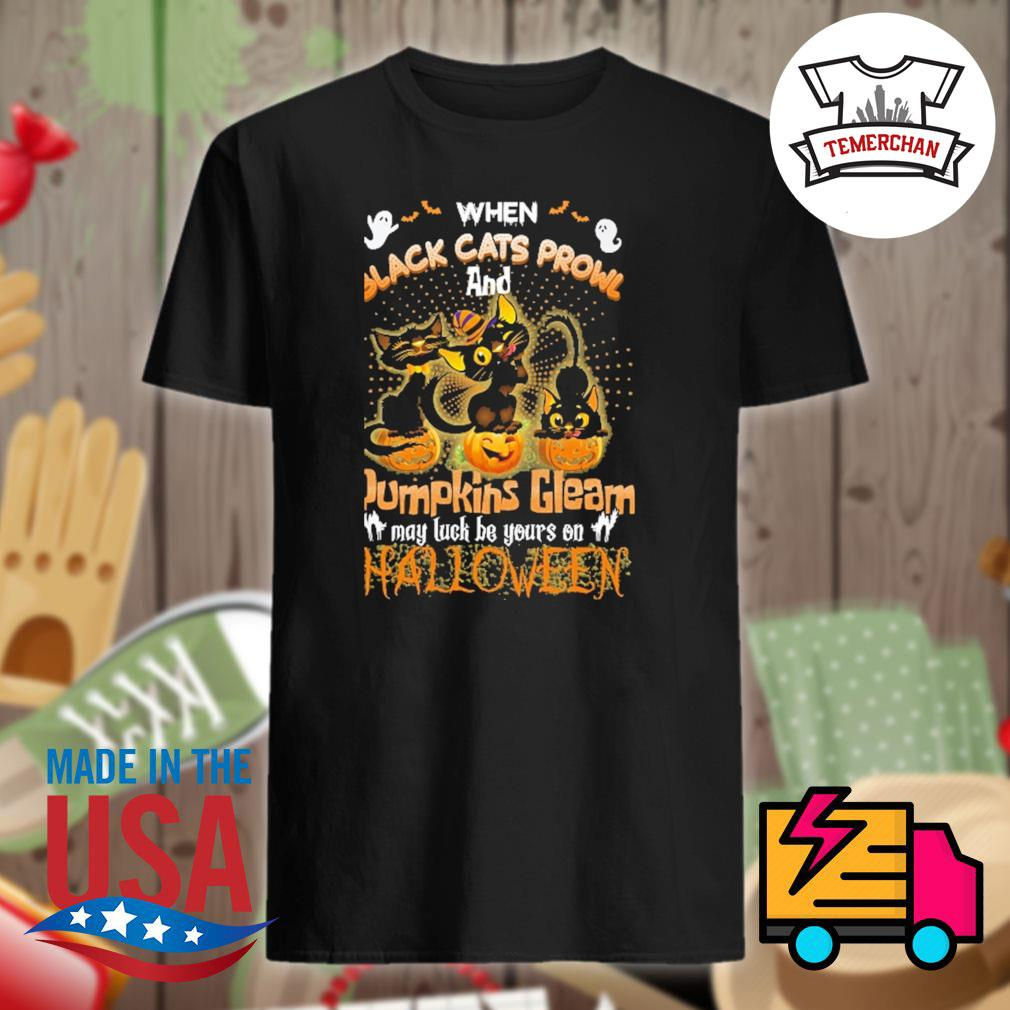 When black cats prowl and pumpkins gleam may luck be yours on Halloween shirt