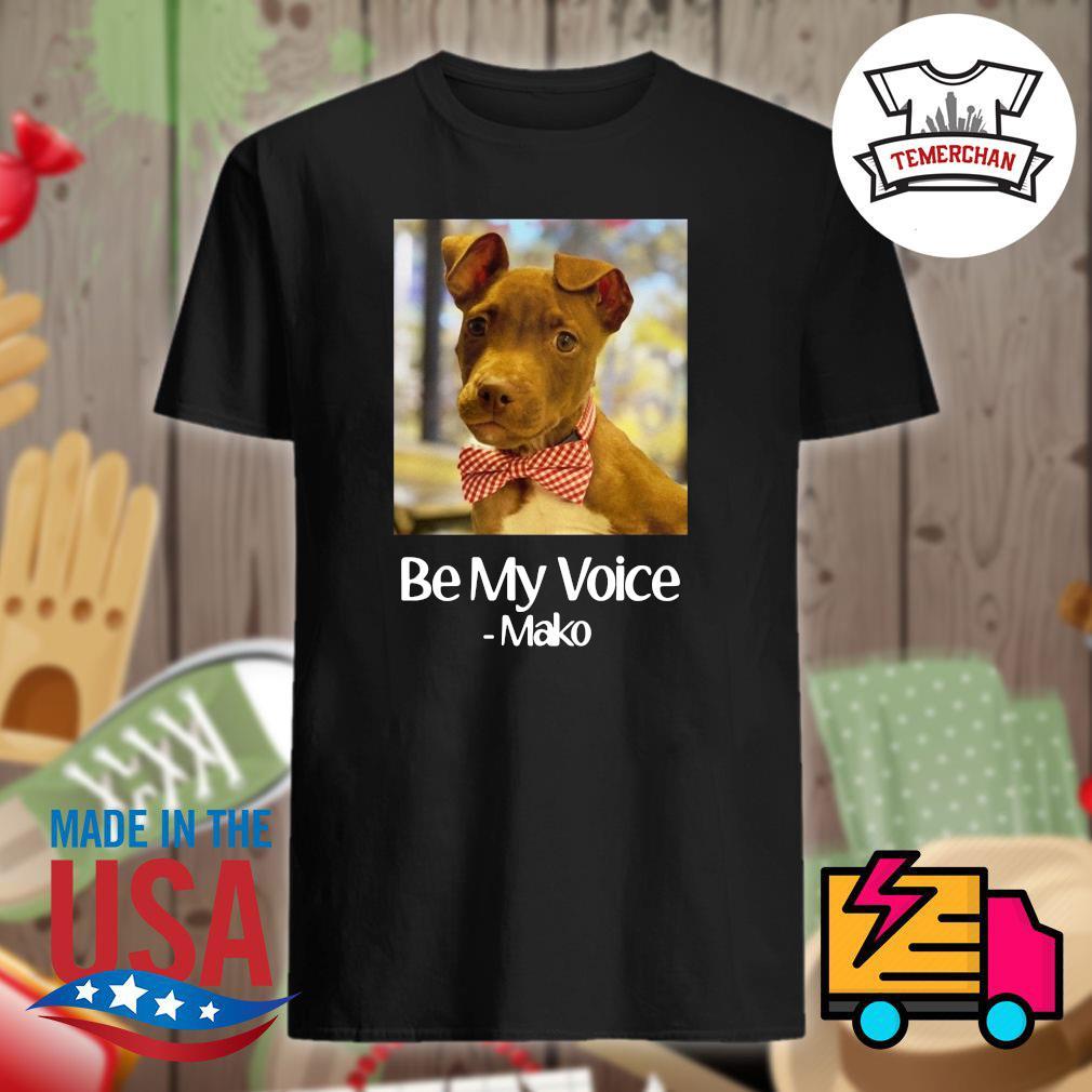 Abandoned Dog be my voice Mako shirt