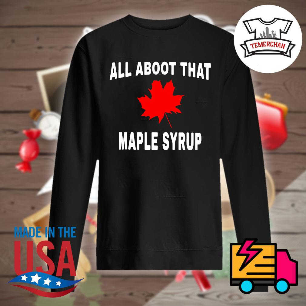 All aboot that maple syrup s Sweater