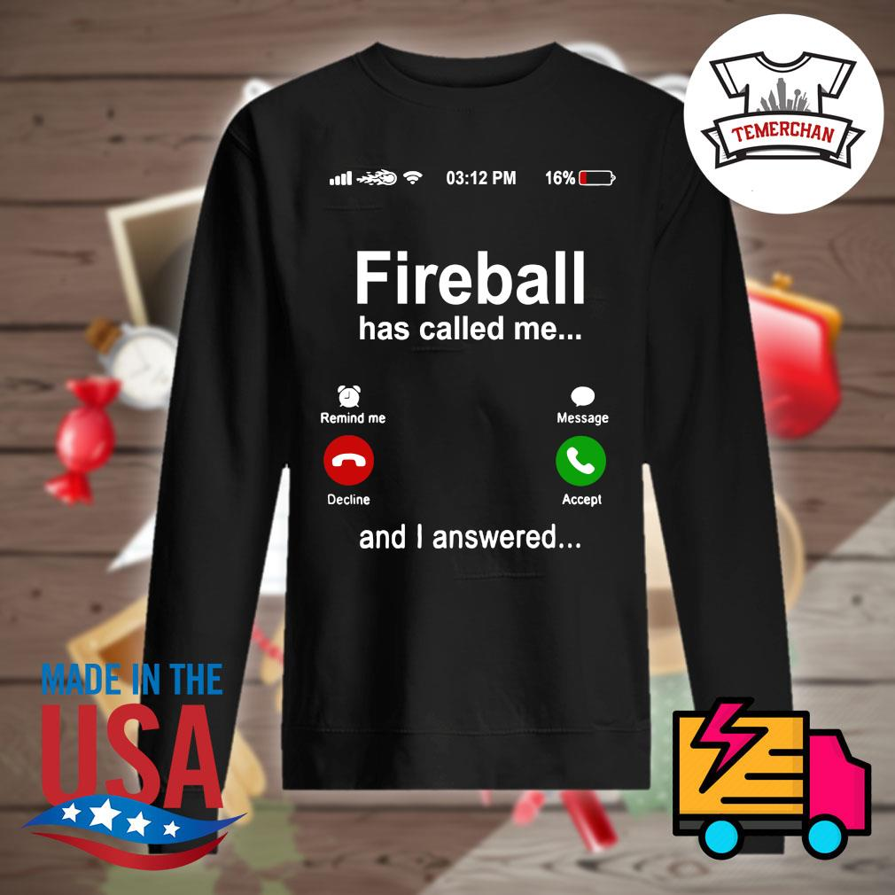 Fireball has called me and I answered s Sweater