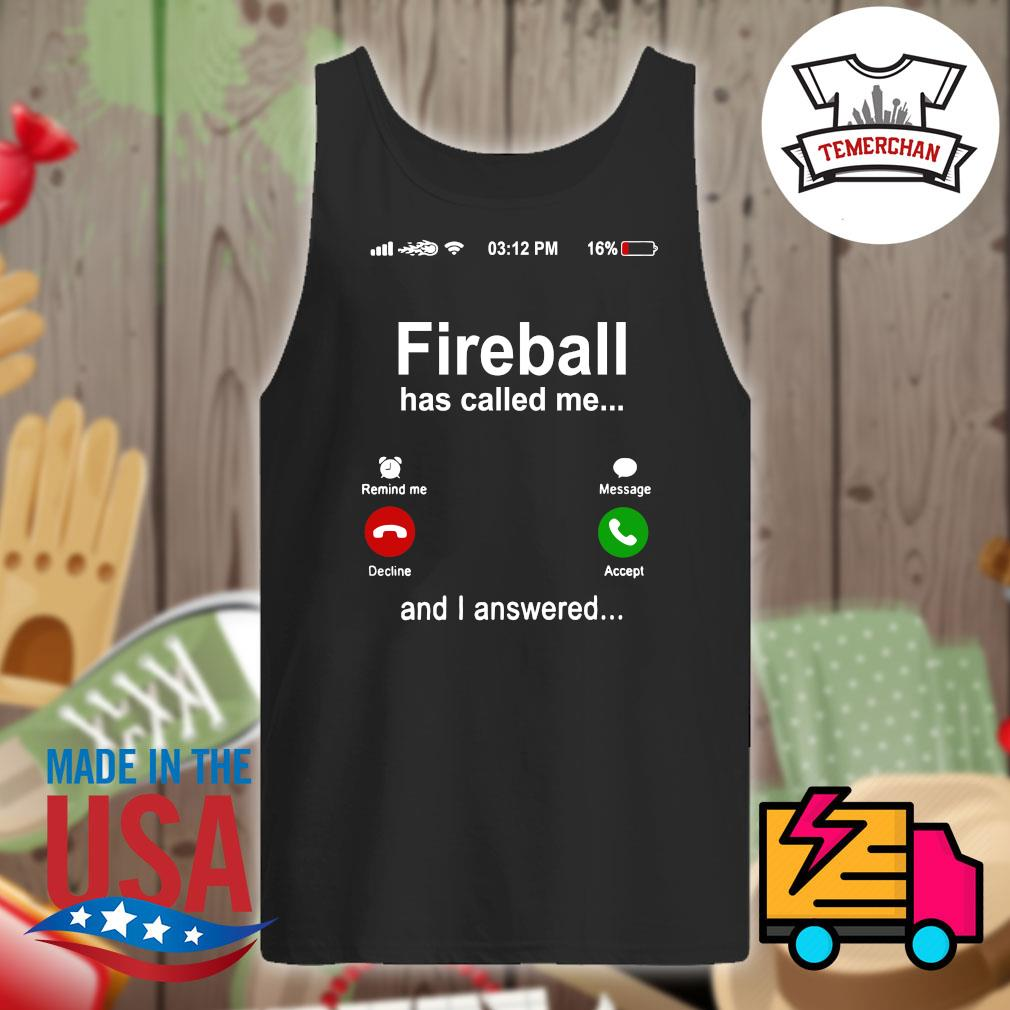Fireball has called me and I answered s Tank-top