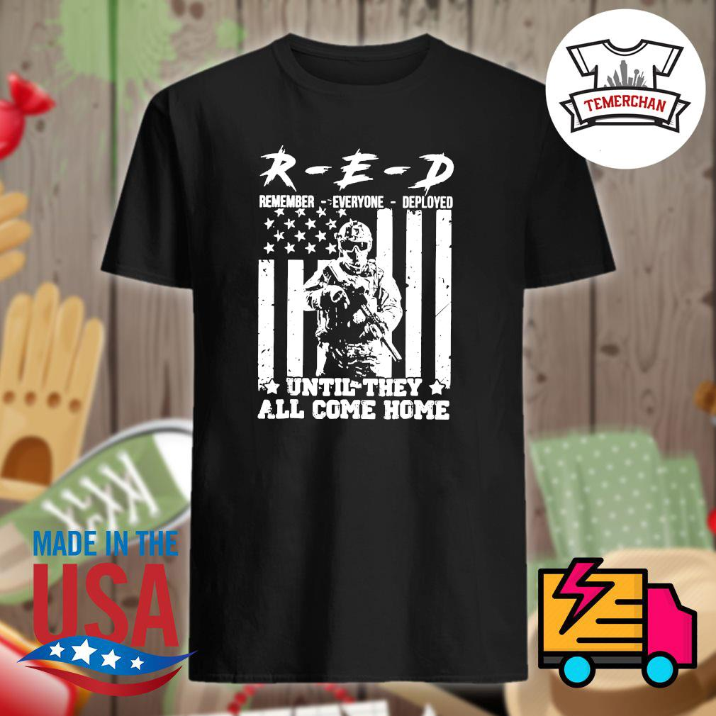 R-E-D remember everyone deployed until they come home shirt
