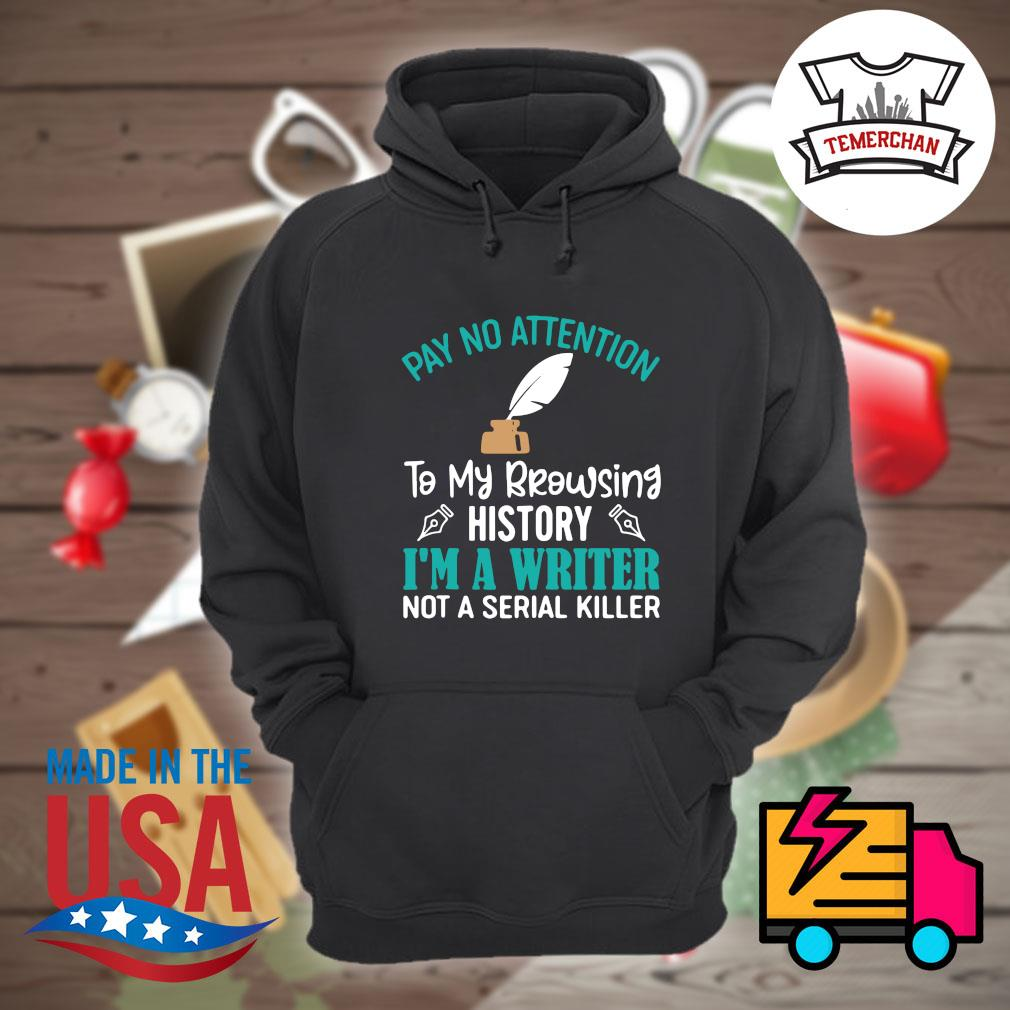 Pay no attention to my browsing history I'm a writer not a serial killer s Hoodie