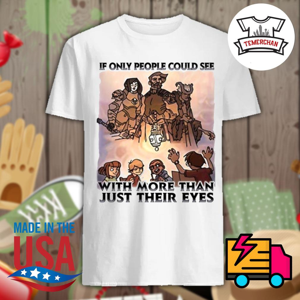 Viking If only people could see with more than just their eyes shirt