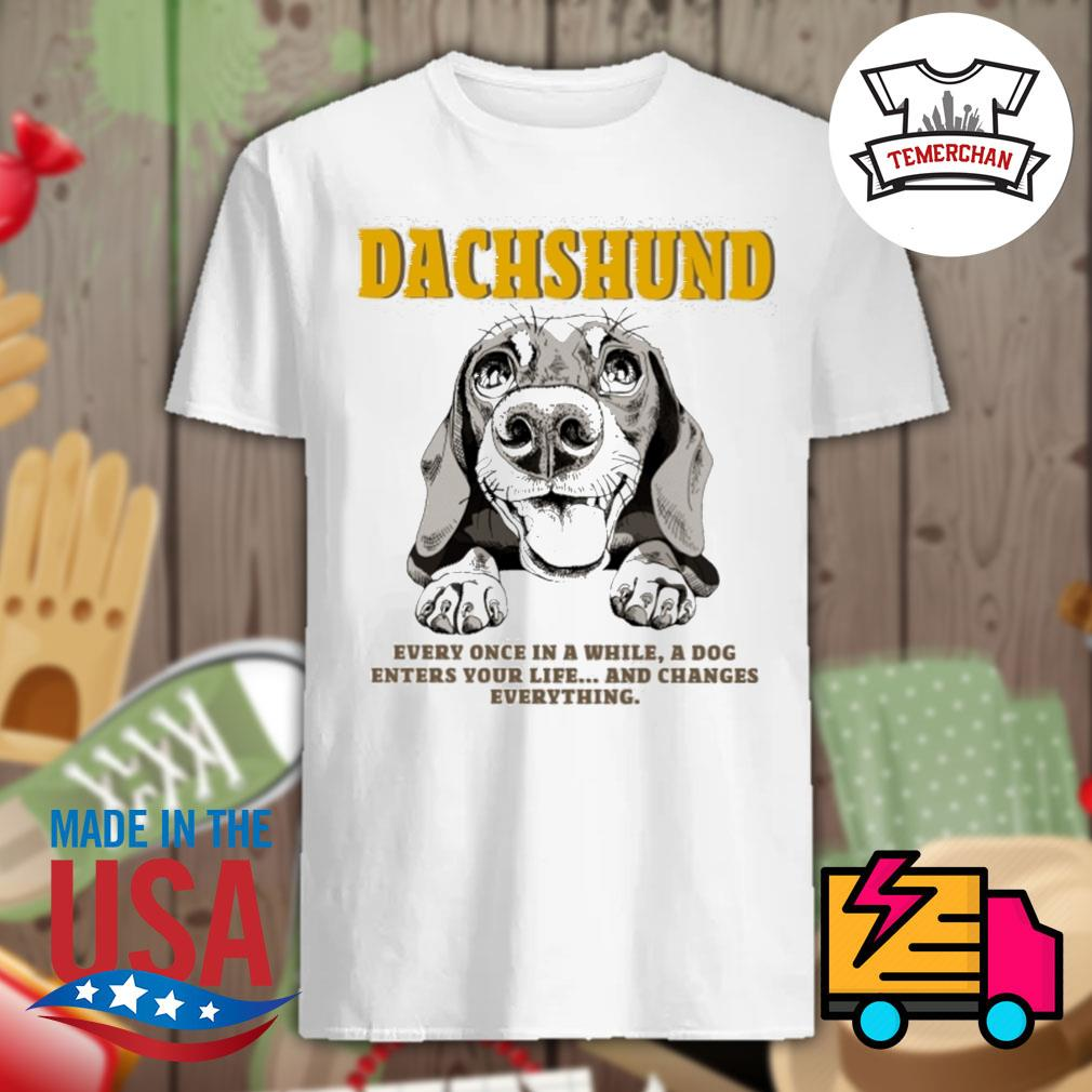 Dachshund every once in a while a dog enters your life and changes everything shirt