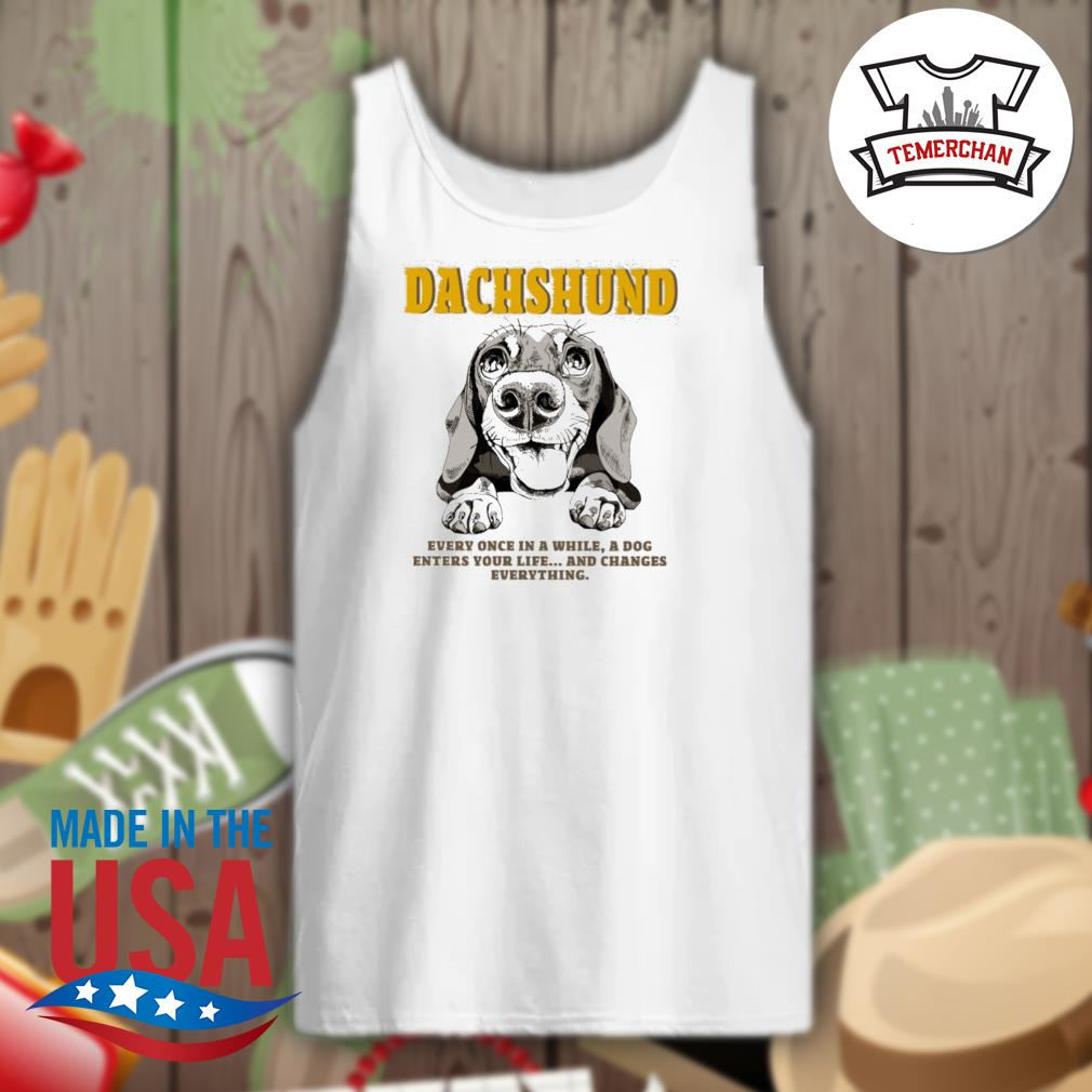 Dachshund every once in a while a dog enters your life and changes everything s Tank-top