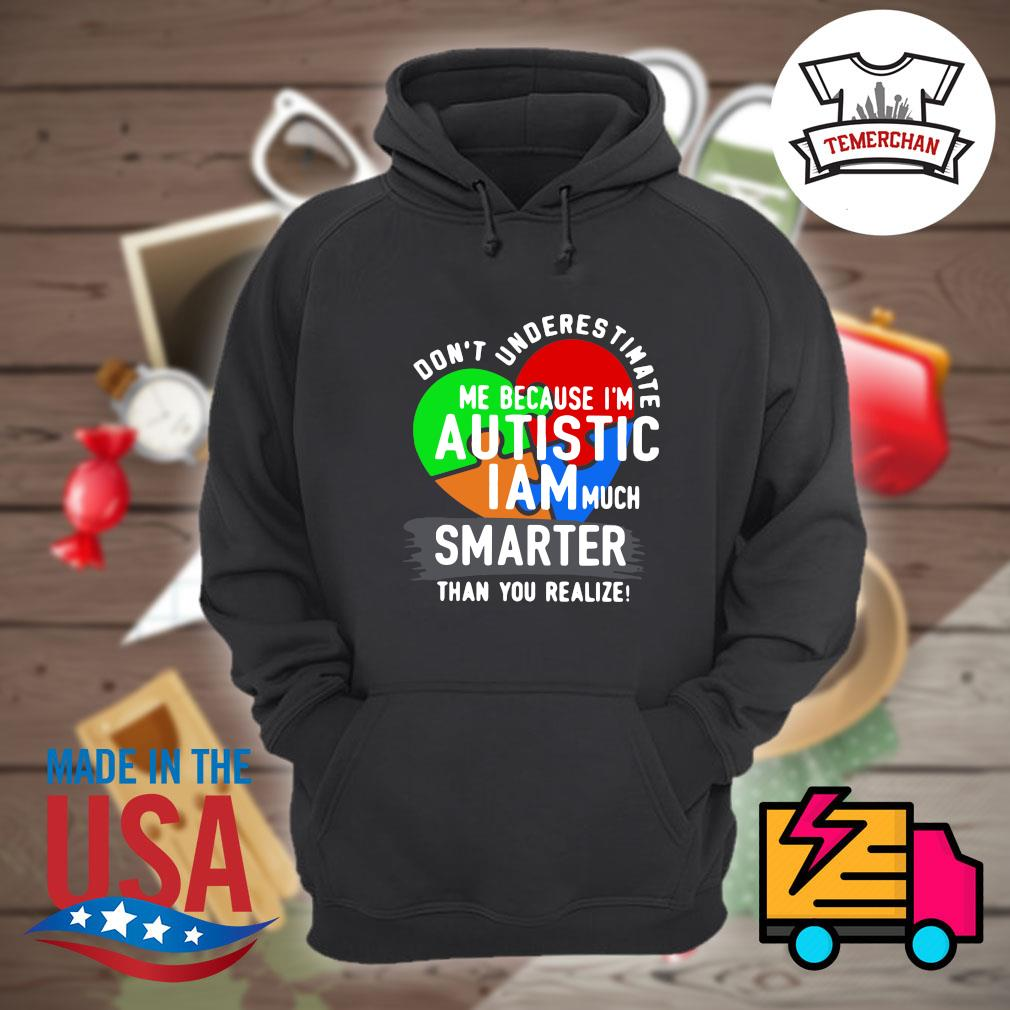 Don't underestimate me because I'm Autistic I am much smater than you realize s Hoodie