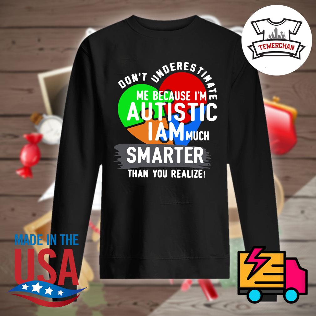 Don't underestimate me because I'm Autistic I am much smater than you realize s Sweater