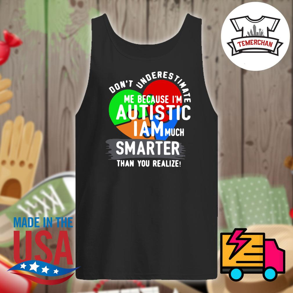 Don't underestimate me because I'm Autistic I am much smater than you realize s Tank-top