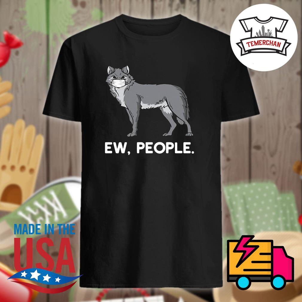 Wolf face mask ew people shirt