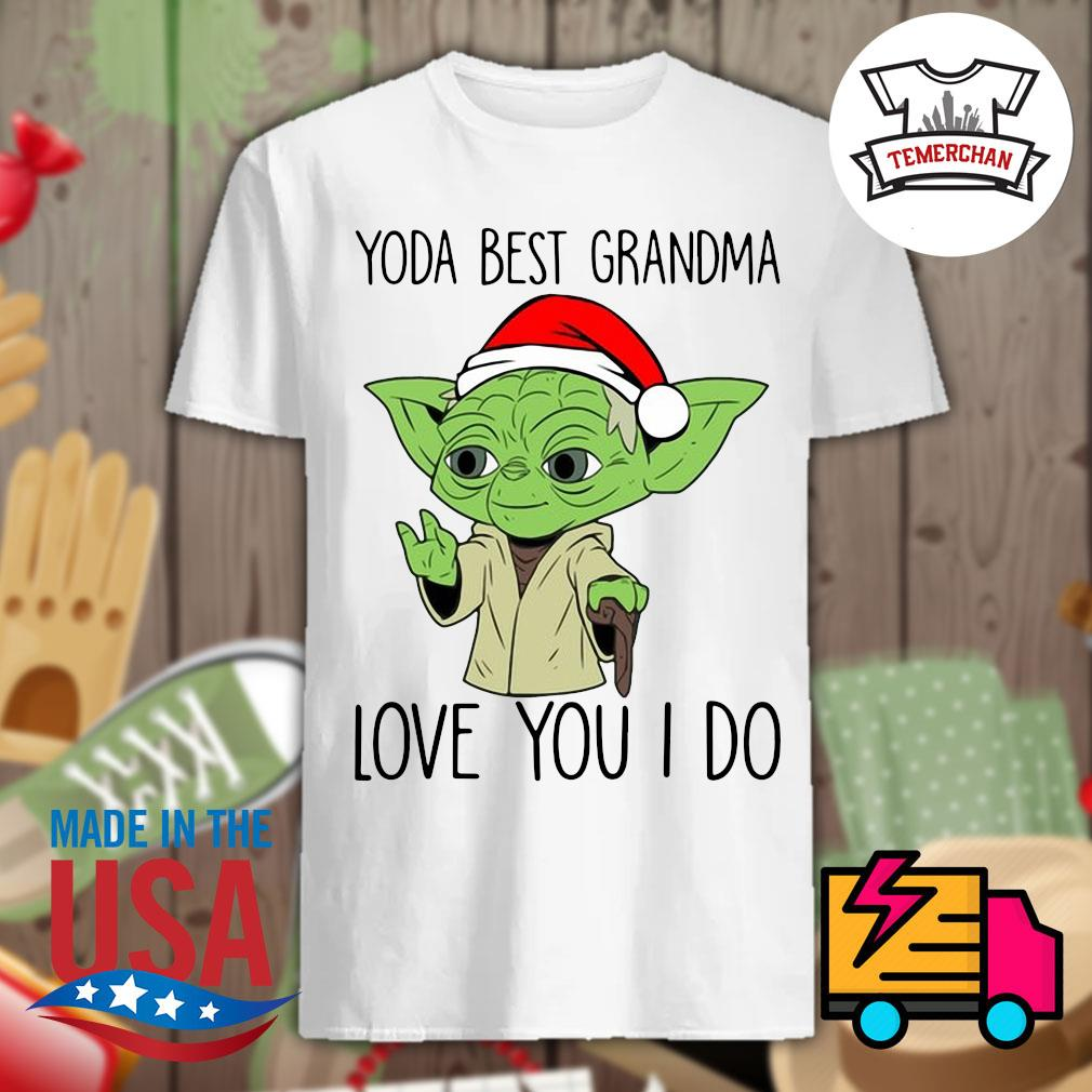 Yoda Santa Yoda best grandma love you I do shirt