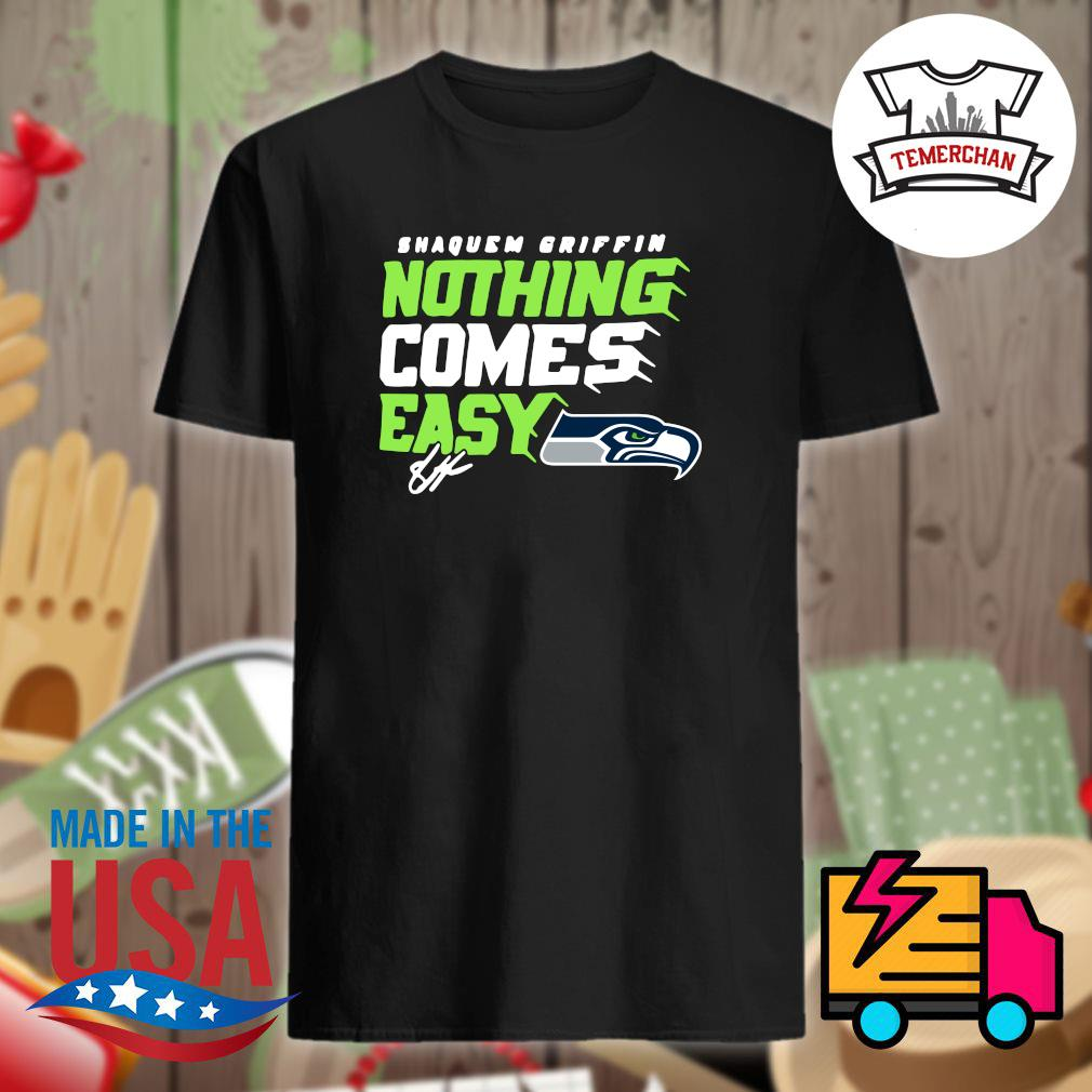 NFL Seattle Seahawks logo Shaquem Griffin nothing comes easy shirt