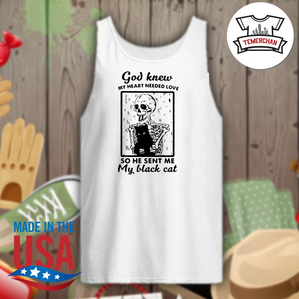 Skeleton God knew my heart needed love so he sent he my black cat s Tank-top