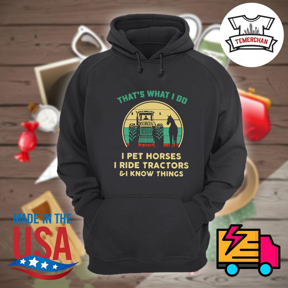 That's what I do I pet horses I ride tractors and I know things Vintage s Hoodie