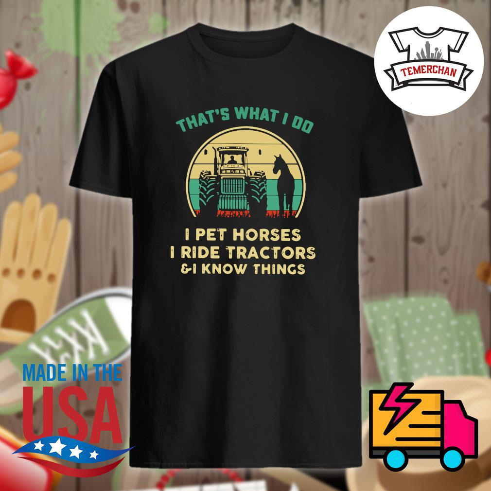 That's what I do I pet horses I ride tractors and I know things Vintage shirt