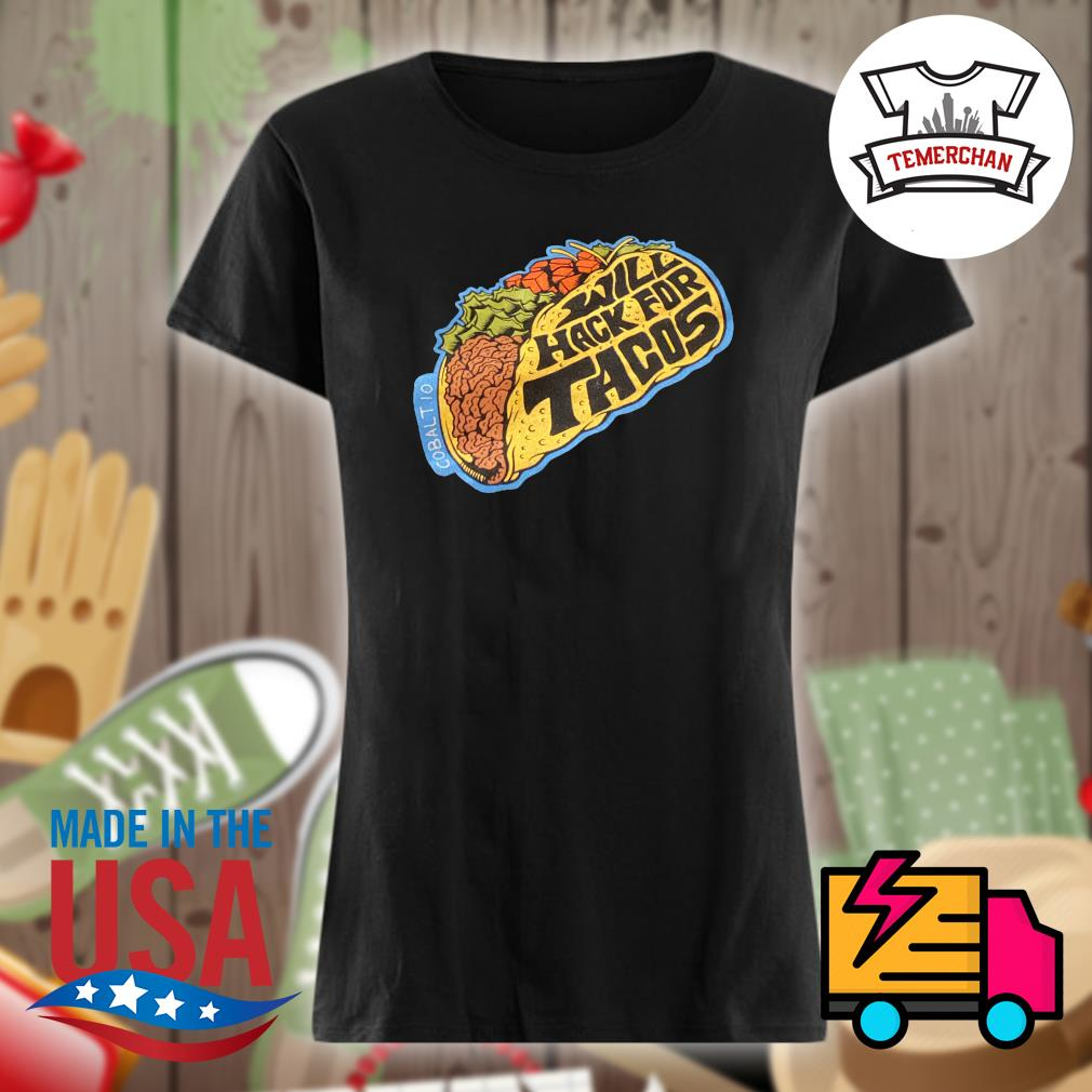 Will hack for Tacos s Ladies t-shirt