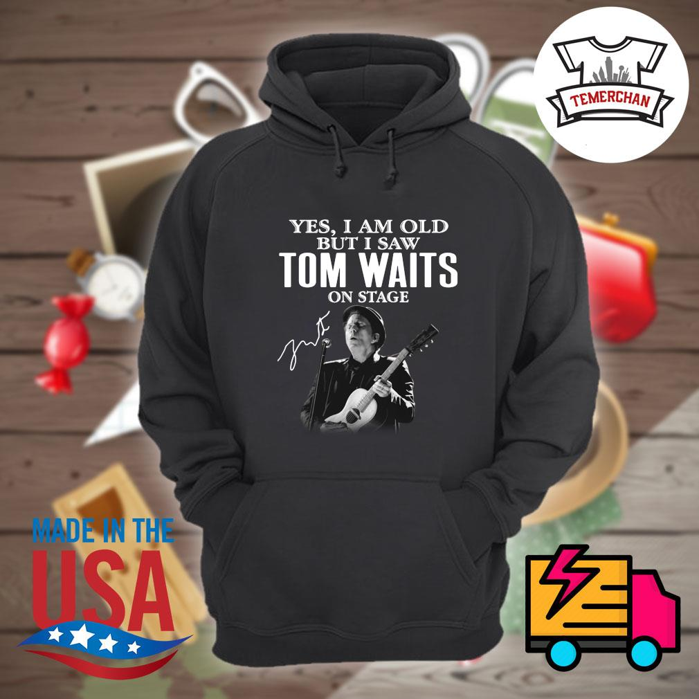 Yes I am old but I saw Tom Waits on stage s Hoodie