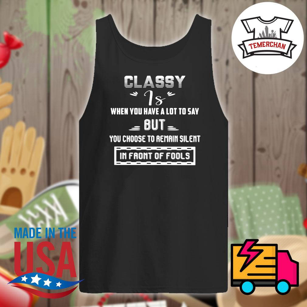 Classy is when you have a lot to say but you choose to remain silent in front of fools s Tank-top